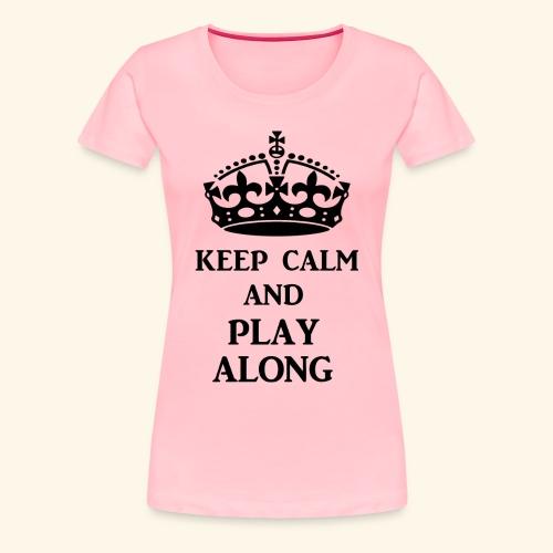 keep calm play along blk - Women's Premium T-Shirt