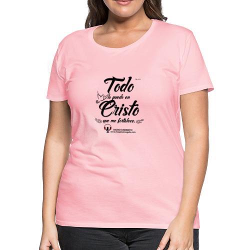 TODO LO PUEDO EN CRISTO QUE ME FORTALECE FIL 4:13 - Women's Premium T-Shirt