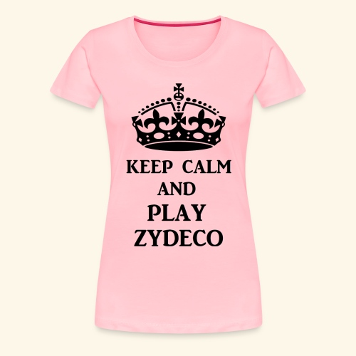 keep calm play zydeco blk - Women's Premium T-Shirt