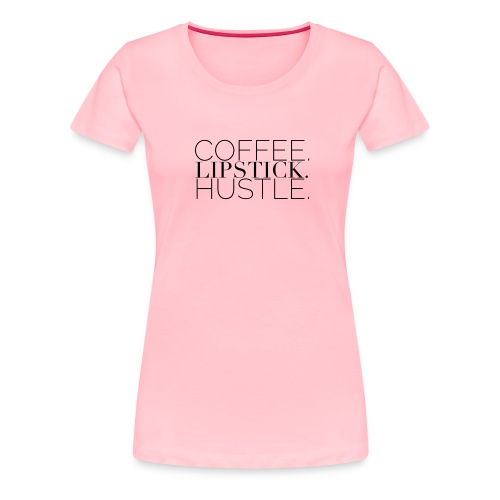 Coffee. Lipstick. Hustle. - Women's Premium T-Shirt