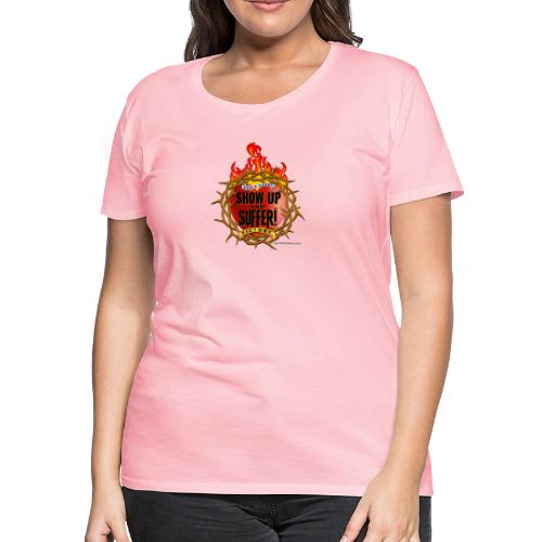 SHOWUPANDSUFFER_GOT - Women's Premium T-Shirt