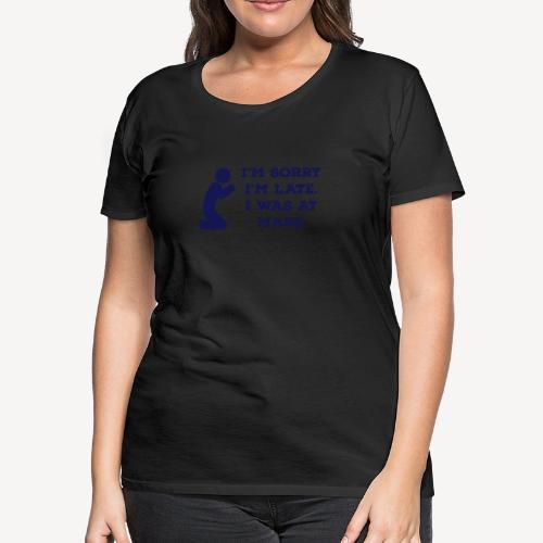 I'M SORRY I'M LATE. I WAS AT MASS. - Women's Premium T-Shirt