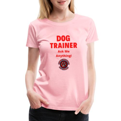 Dog Trainer Ask Me Anything - Women's Premium T-Shirt
