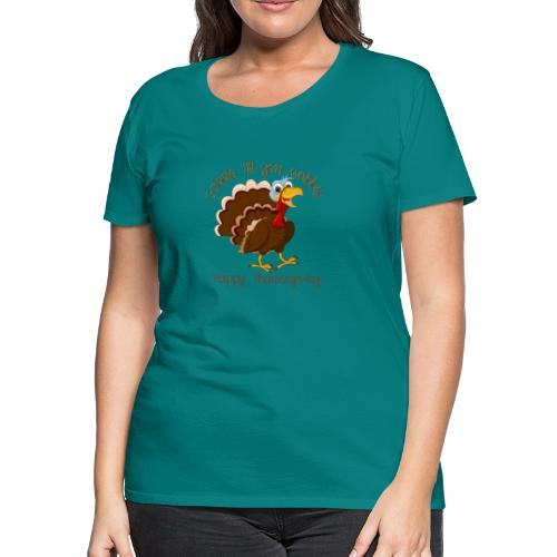 Gobble till you wobble - Women's Premium T-Shirt