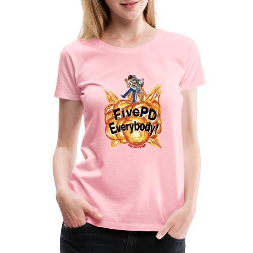 It's FivePD Everybody! - Women's Premium T-Shirt
