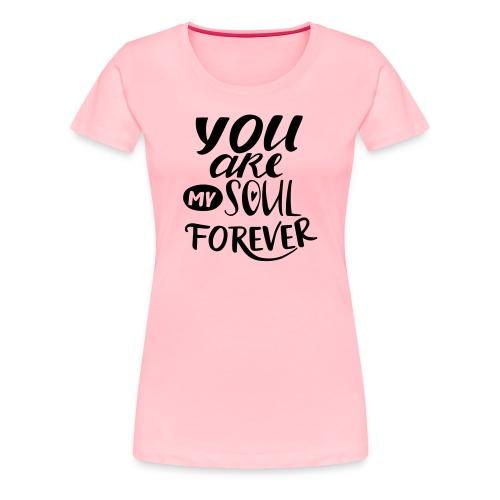 youaremysoulforever - Women's Premium T-Shirt