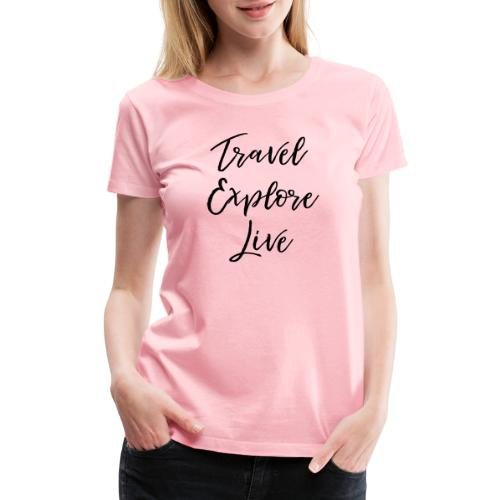 Travel Explore Live - Women's Premium T-Shirt