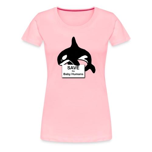 Save the Baby Humans - Women's Premium T-Shirt