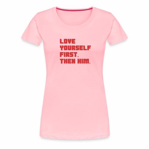 Love Yourself First - Women's Premium T-Shirt