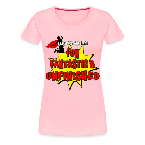 Fun Fantastic and UNFINISHED - Back to School - Women's Premium T-Shirt