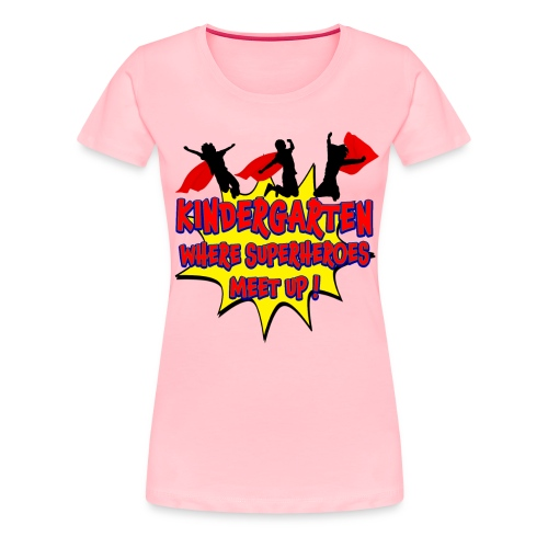 Kindergarten where SUPERHEROES meet up! - Women's Premium T-Shirt