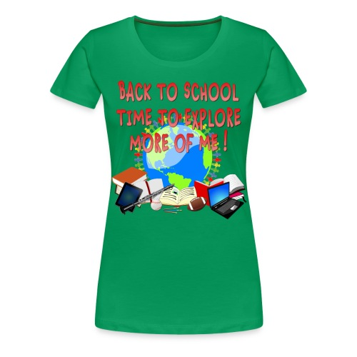 BACK TO SCHOOL, TIME TO EXPLORE MORE OF ME ! - Women's Premium T-Shirt