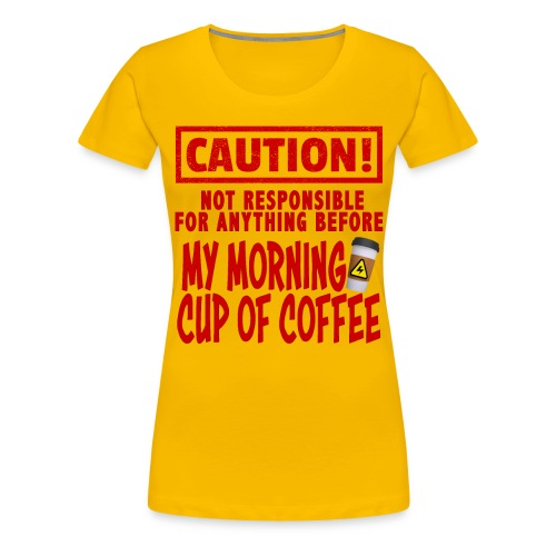 Not responsible for anything before my COFFEE - Women's Premium T-Shirt