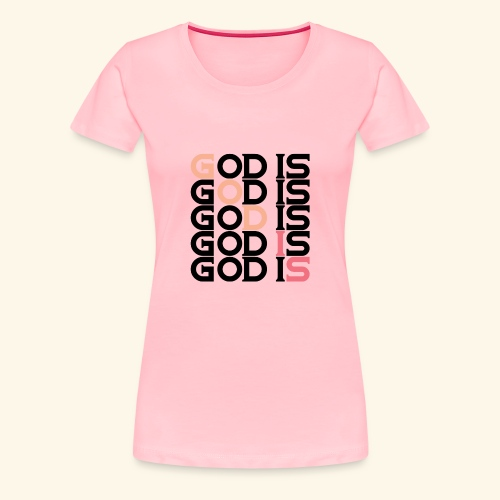 GOD IS #1 - Women's Premium T-Shirt