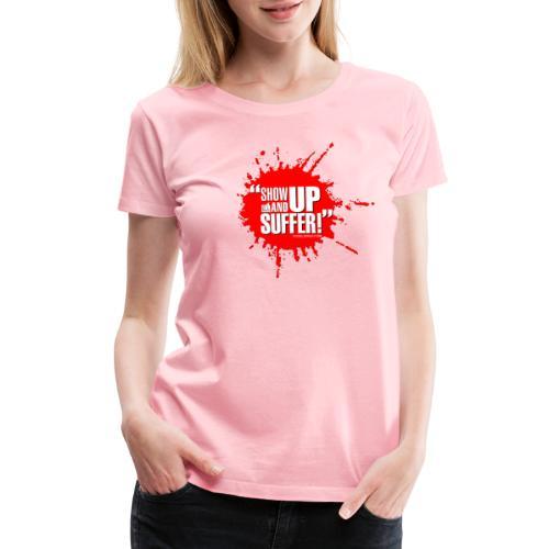 showupandsuffer NT B Drop - Women's Premium T-Shirt