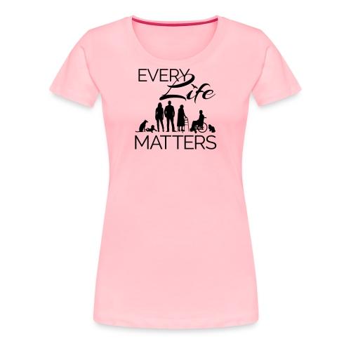 Every Life Matters - Women's Premium T-Shirt