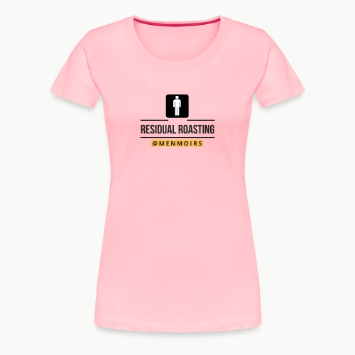 Residual Roasting - Women's Premium T-Shirt