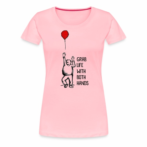 Grab Life With Both Hands - Women's Premium T-Shirt