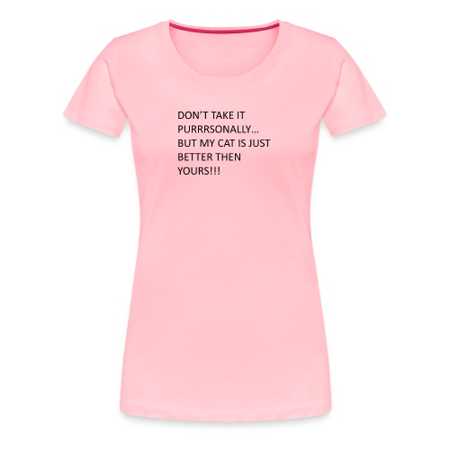 MY CAT IS THE BEST - Women's Premium T-Shirt
