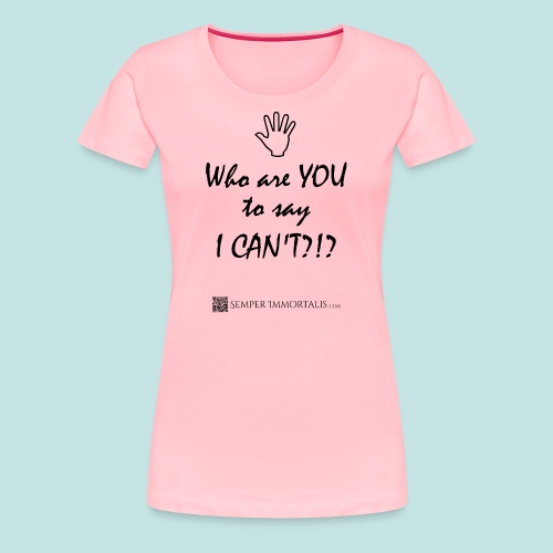 You say I can't? - Women's Premium T-Shirt