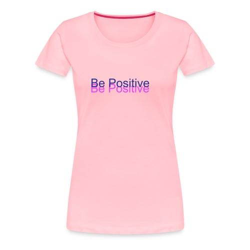 BePositive - Women's Premium T-Shirt