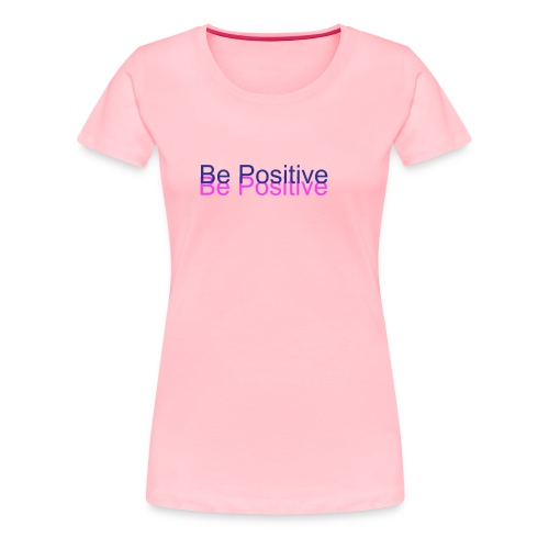 BePositive - Women's Premium T-Shirt