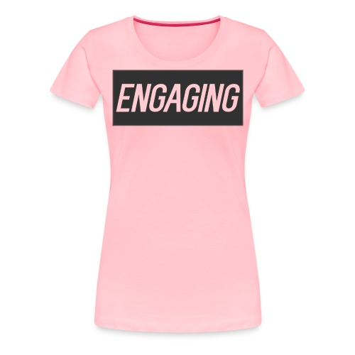 Engaging - Women's Premium T-Shirt