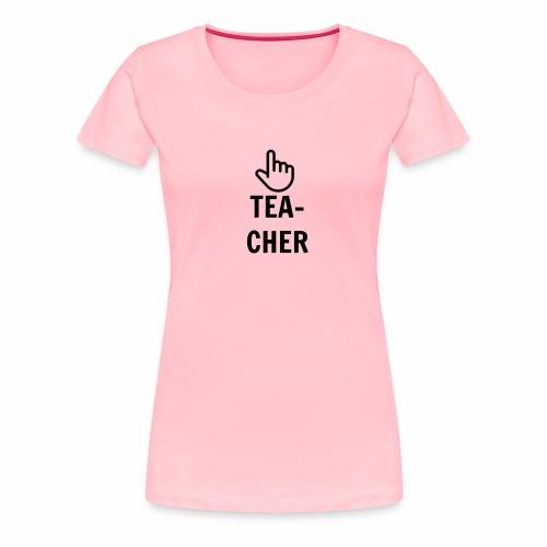 TEACHER TEE - Women's Premium T-Shirt