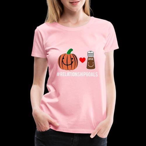 Relationship Goals   Pumpkin Spice Love - Women's Premium T-Shirt