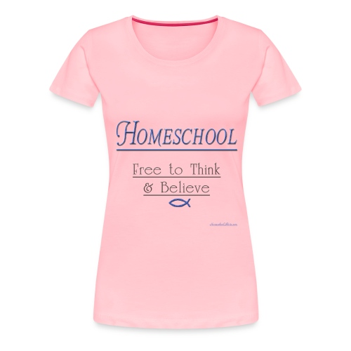 Homeschool Freedom - Women's Premium T-Shirt