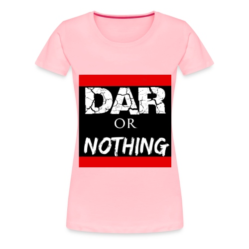 #DARorNothing - Women's Premium T-Shirt
