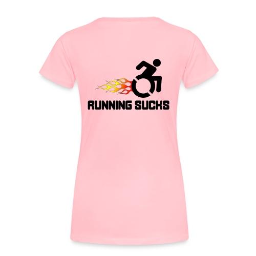 Wheelchair users hate running they think it sucks - Women's Premium T-Shirt
