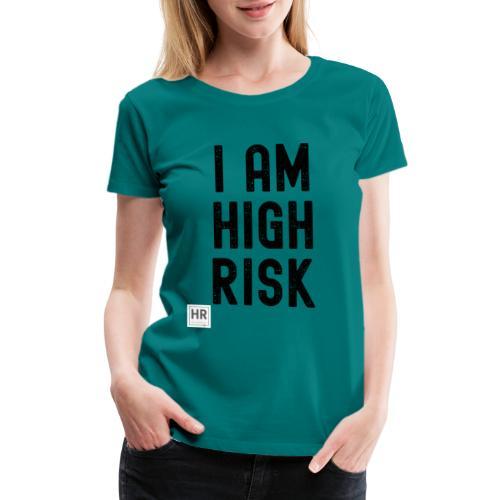I AM HIGH RISK - Women's Premium T-Shirt