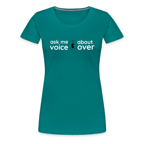 ask me about voice over - Women's Premium T-Shirt