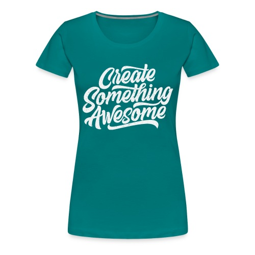 Create Something Awesome - Women's Premium T-Shirt