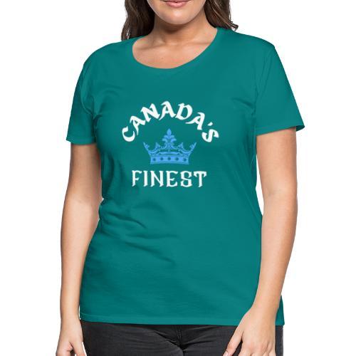 Canada s finest 2 - Women's Premium T-Shirt
