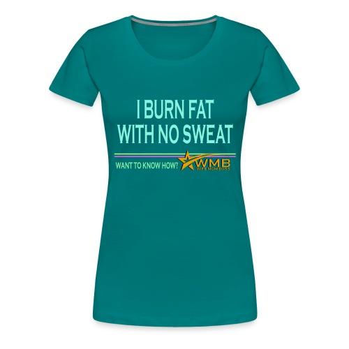 Burn Fat - No Sweat - Women's Premium T-Shirt