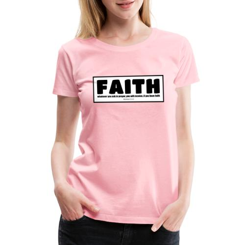 Faith - Faith, hope, and love - Women's Premium T-Shirt