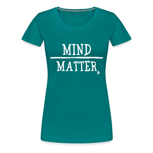 Mind over Matter white - Women's Premium T-Shirt