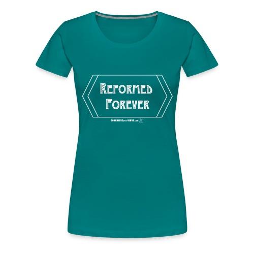 Réformé pour toujours - T-shirt premium pour femmes