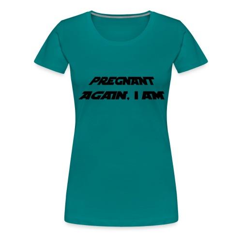 pregnant again iam3 - Women's Premium T-Shirt