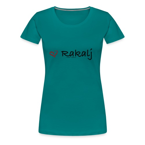 I love Rakalj - Women's Premium T-Shirt