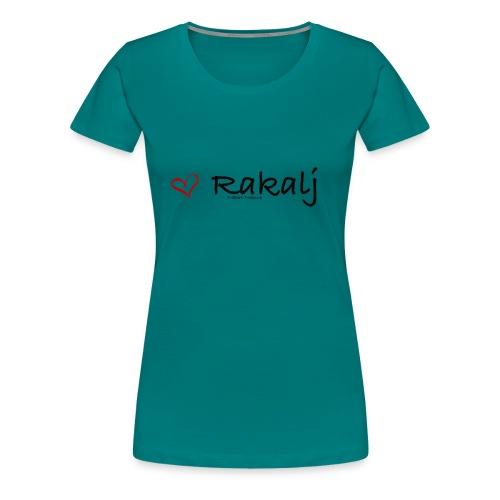 I love Rakalj - Women's Premium T-Shirt