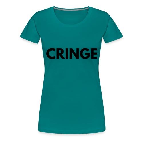Cringe - Women's Premium T-Shirt