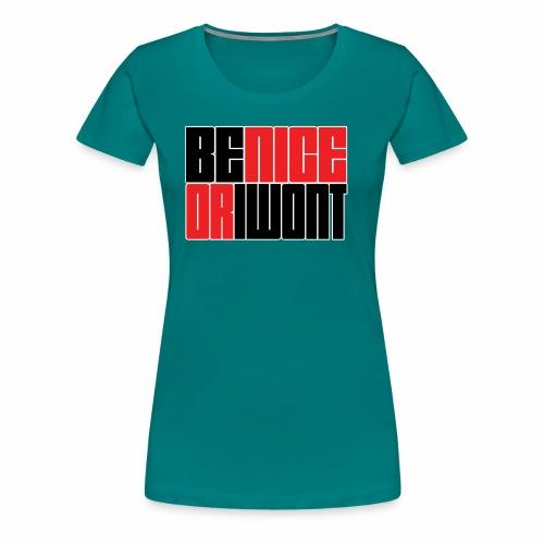Be nice or i won't - Women's Premium T-Shirt