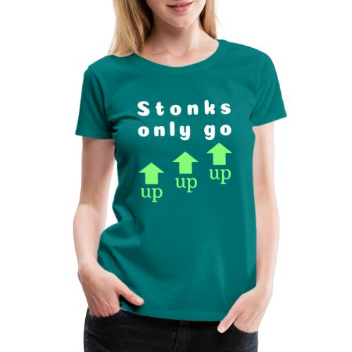 Stonks only go up up up - Women's Premium T-Shirt