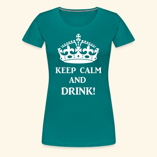 keep calm drink wht - Women's Premium T-Shirt