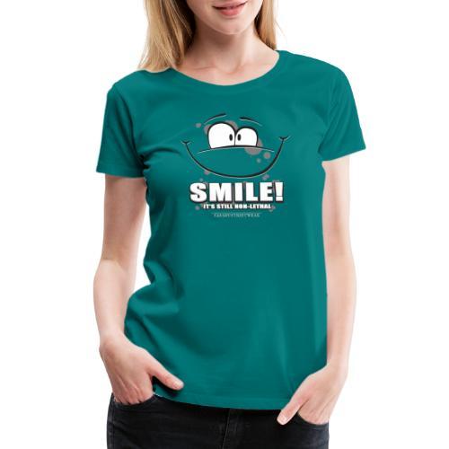 Smile - it's still non-lethal - Women's Premium T-Shirt