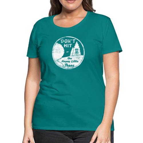 Don't Hit the Happy Little Trees Disc Golf Shirt - Women's Premium T-Shirt