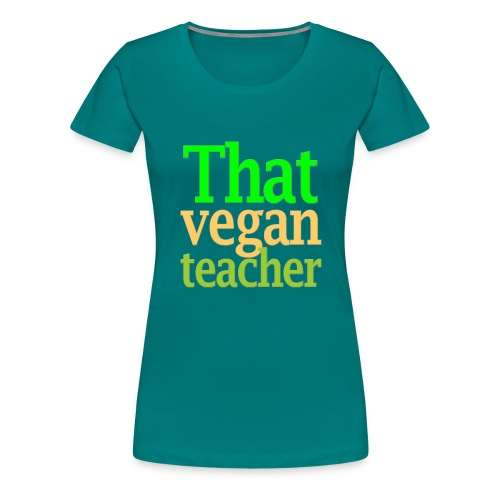 That Vegan Teacher Health - Women's Premium T-Shirt